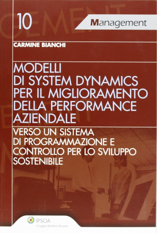 Modelli di system dynamics per il miglioramento della performance aziendale Verso un sistema di programmazione e controllo per lo sviluppo sostenibile